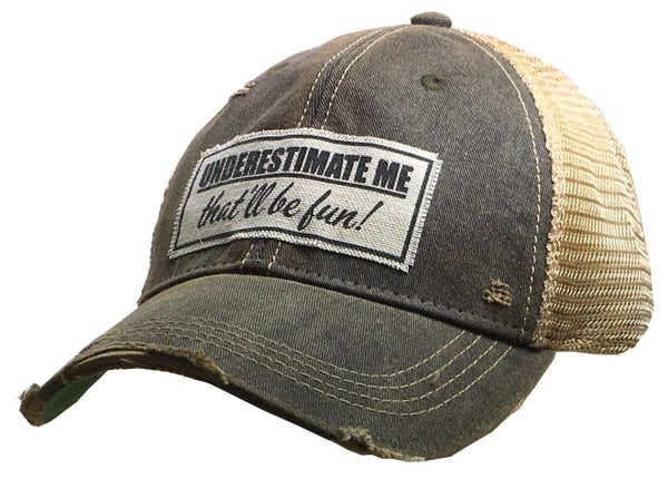 "Black ""Underestimate Me that'll be fun"" Distressed Trucker Hat"