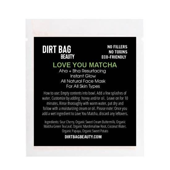 """Dirt Bag Beauty """"Love You Matcha"""""""