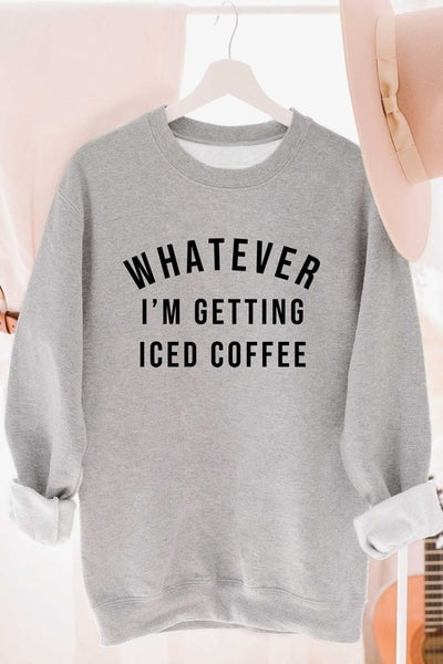 Whatever I'm getting Iced Coffee Pullover