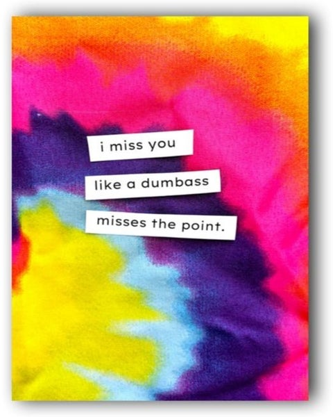 Miss You Like a Dumbass Misses the Point - Greeting Card