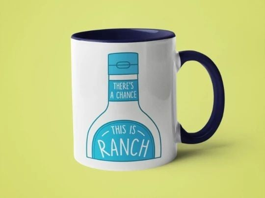 There's a Chance This Is Ranch - 11oz Mug