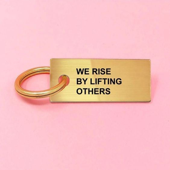 We Rise By Lifting Others - Key Tag