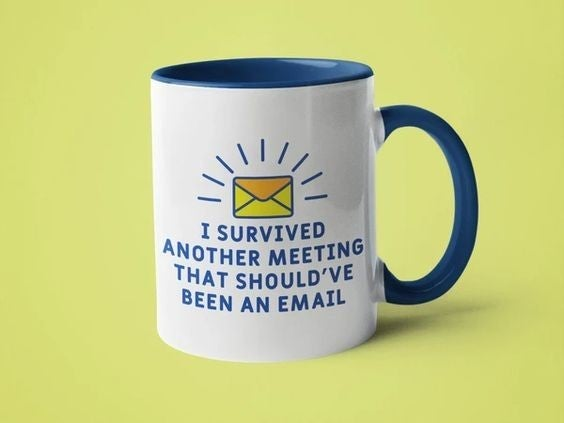 I Survived Another Meeting That Should Have Been an E-Mail - 11oz Mug