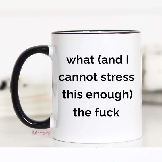 What (and I cannot stress this enough TF  - 11oz - Mugsby