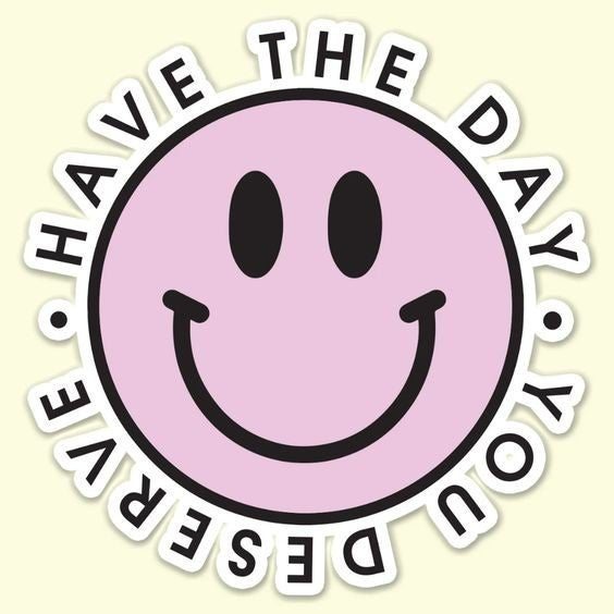 Have the Day You Deserve - Sticker Decal