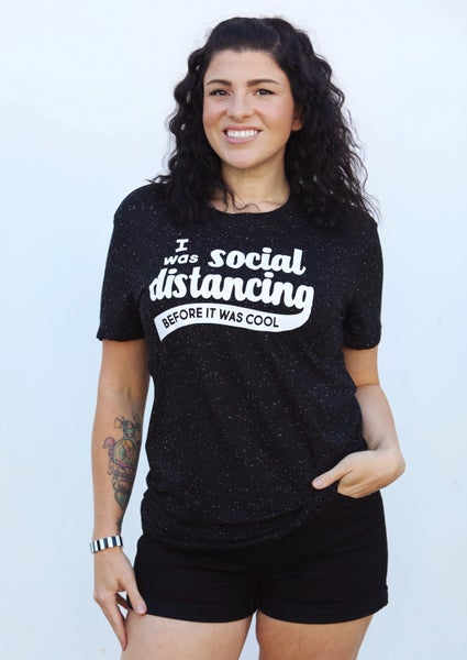 I Was Social Distancing Before It Was Cool Graphic Tee