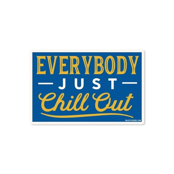 Everybody Just Chill Out Sticker