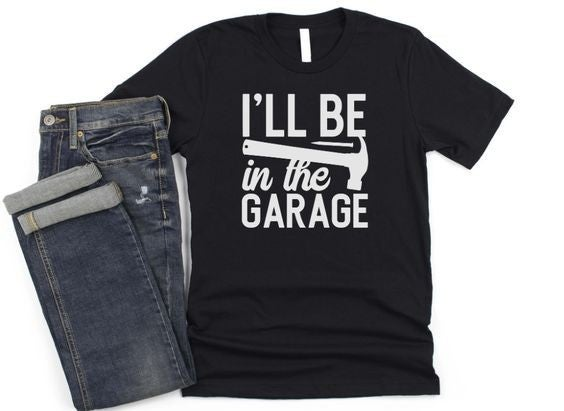 I'll Be In The Garage - Unisex Tee - Reg/Plus