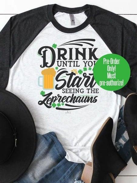 *Pre-Order* Drink Until You See Leprechauns - Reg/Plus