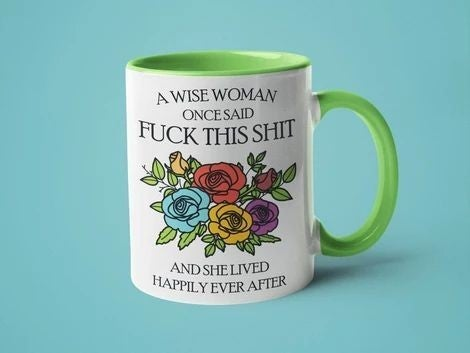 A Wise Woman Once Said Fuck This Shit - 11oz Mug