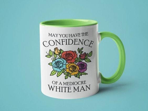 Confidence of a Mediocre White Man - 11oz Mug
