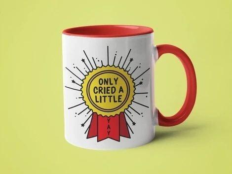Only Cried A Little - Yay - 11oz Mug