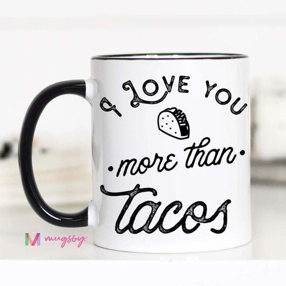 I Love You More Than Tacos - 11oz - Mugsby