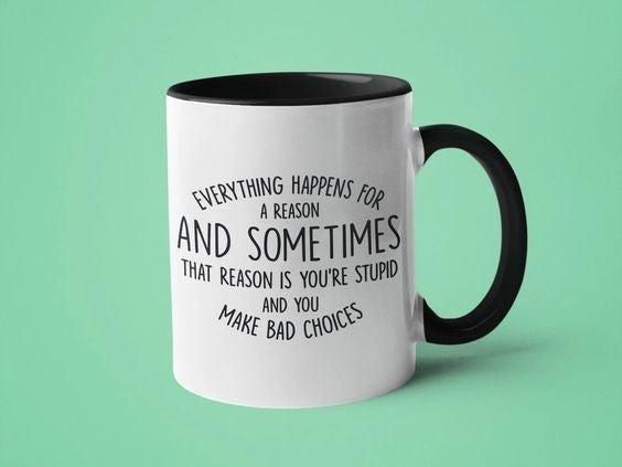 Everything Happens... Bad Choices - 11oz Mug