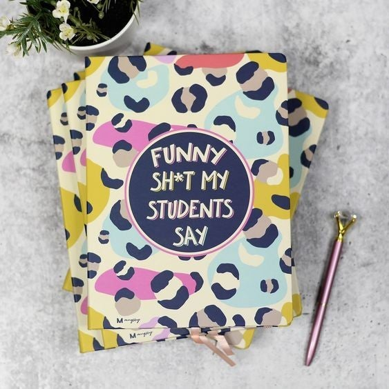 Funny Sh*t My Students Say - 80 page Journal