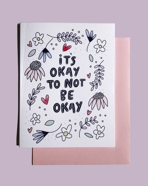 It's Okay To Not Be Okay - Greeting Card
