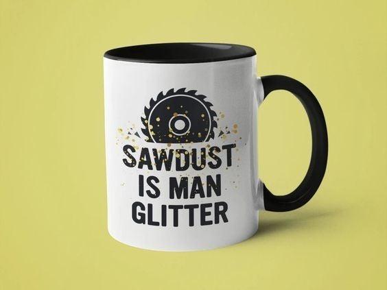 Sawdust is Man Glitter - 11oz Mug