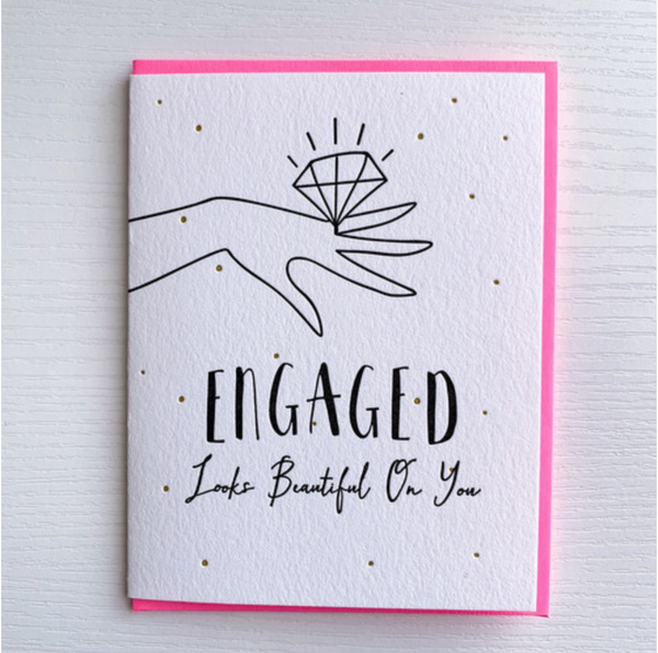 Engaged Looks Beautiful On You Letterpress Card