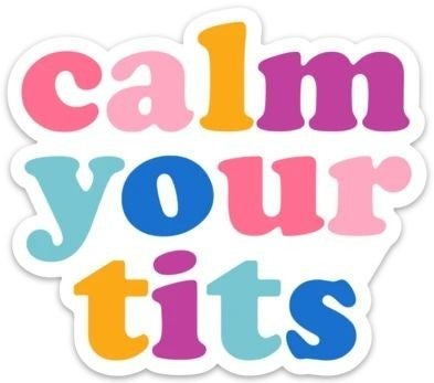 Calm  Your Tits - Sticker Decal