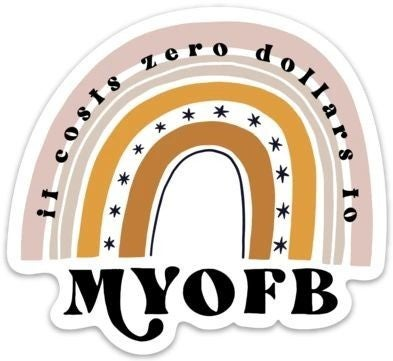 It Costs Zero Dollars to MYOFB - Sticker Decal