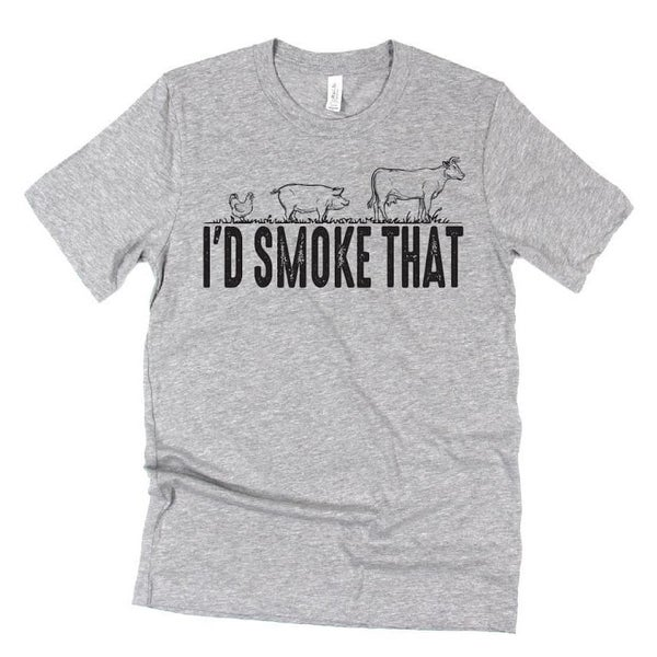I'd Smoke That - Unisex Tee