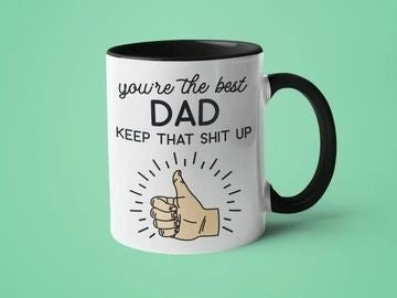 You're The Best Dad - Keep That Shit Up - 11oz Mug