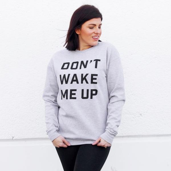 Don't Wake Me Up - Unisex Sweatshirt - Reg/Plus