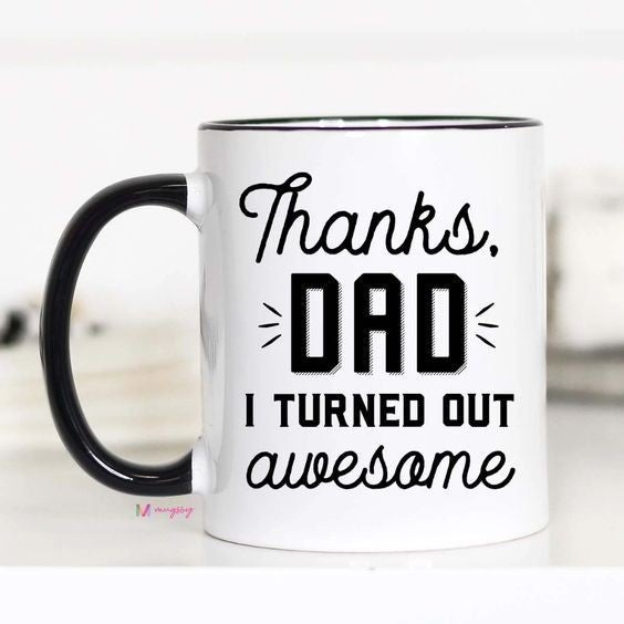 Thanks, Dad! I Turned Out Awesome! - 11oz - Mugsby