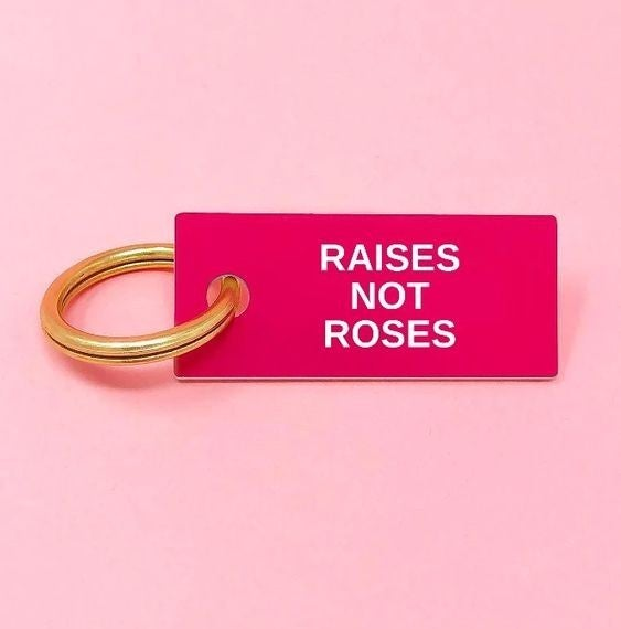 Raises Not Roses - Key Tag