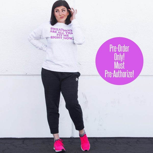 *PRE-ORDER* Sweatpants Are All That Fit Me Right Now Sweatshirt - Reg/Plus