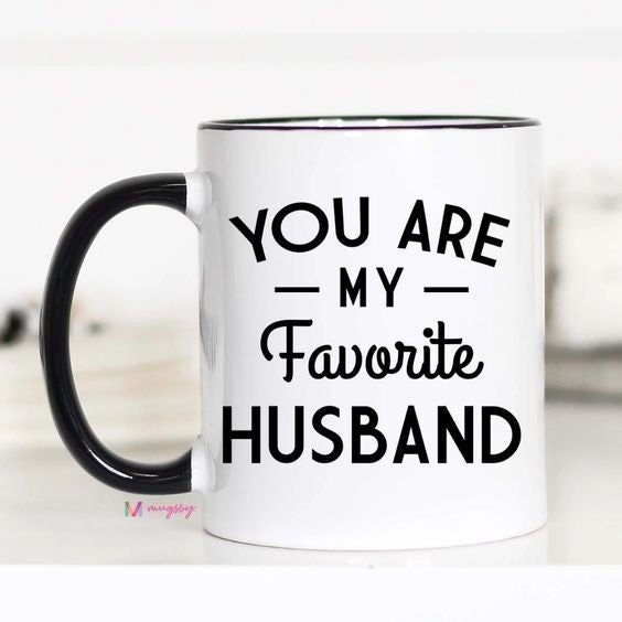 You Are My Favorite Husband - 11oz - Mugsby