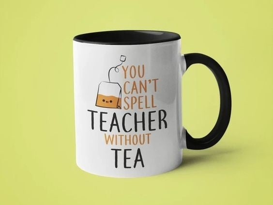 You Can't Spell Teacher Without Tea - 11oz Mug