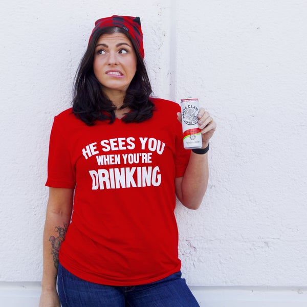He Sees You When You're Drinking - Graphic Tee
