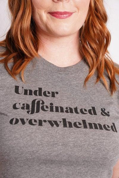 Under Caffeinated & Overwhelmed  Graphic Tee