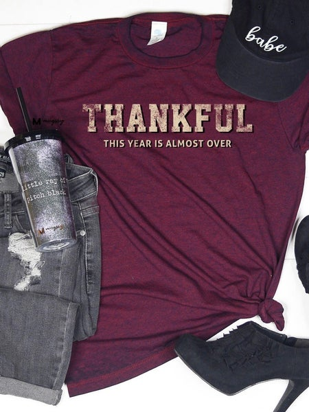 THANKFUL THIS YEAR IS OVER T-SHIRT