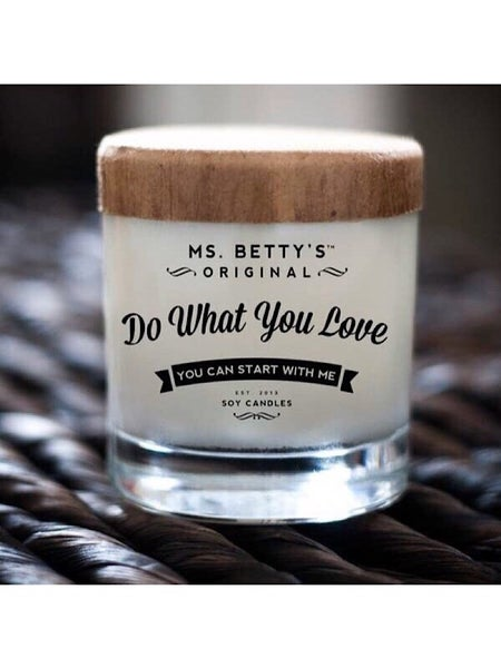 "MS BETTY'S ORIGINAL SOY WAX CANDLES - ""DO WHAT YOU LOVE"""