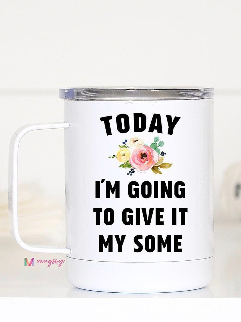"""TRAVEL CUP - """"TODAY I'M GOING TO GIVE IT MY SOME"""""""