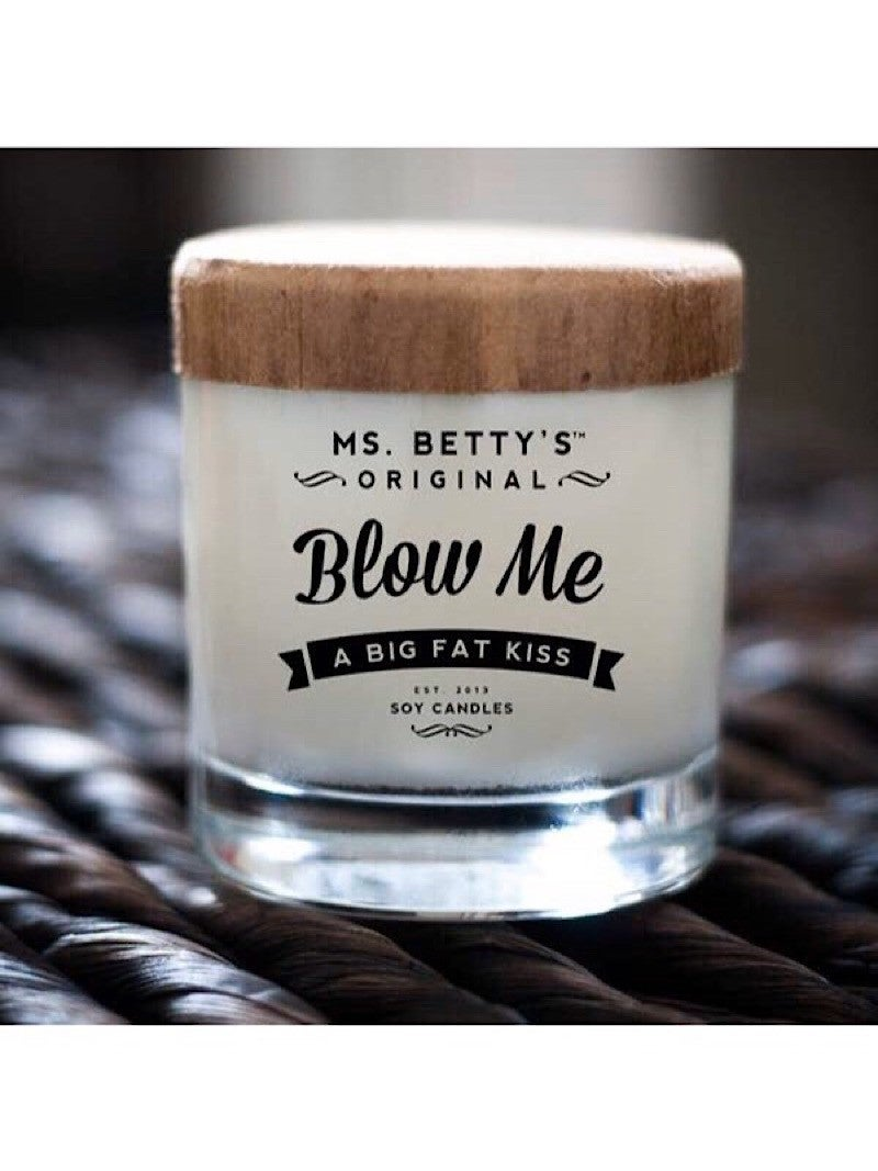 "MS BETTY'S ORIGINAL SOY WAX CANDLES - ""BLOW ME"""