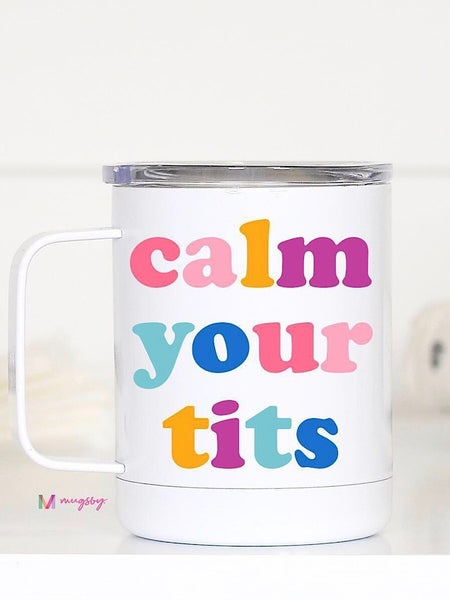 """CALM YOUR TITS"" - STAINLESS STEEL TRAVEL MUG"