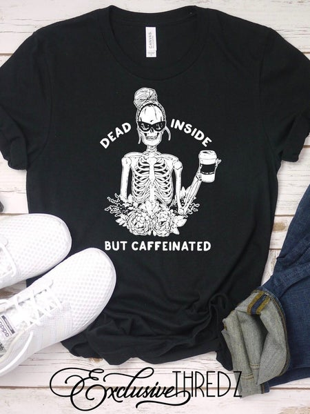 """DEAD INSIDE BUT CAFFEINATED"" GRAPHIC TEE"