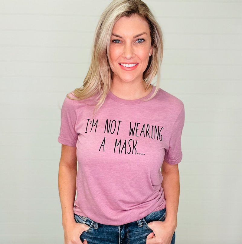 I'm Not Wearing A Mask Graphic Tee