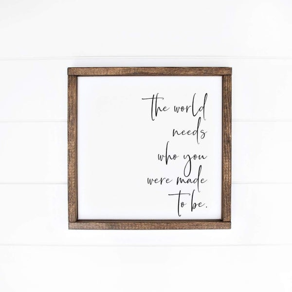 The World Needs Who You Were Made To Be Wood Sign