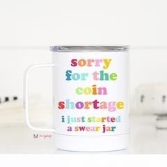 Sorry For Coin Shortage Stainless Mug